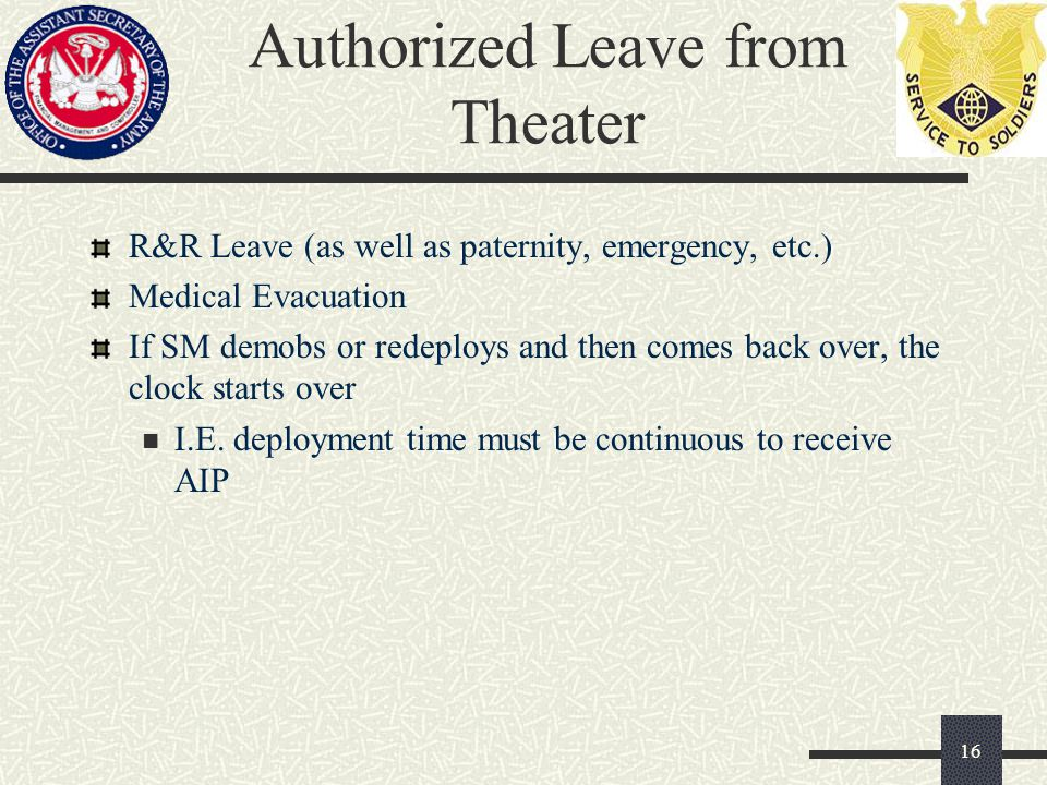 Authorized Leave from Theater R&R Leave (as well as paternity, emergency, etc.) Medical Evacuation If SM demobs or redeploys and then comes back over,