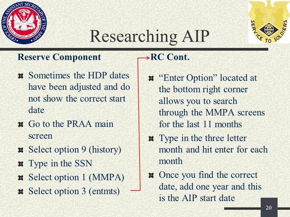 Researching AIP Reserve Component Sometimes the HDP dates have been adjusted and do not show the correct start date Go to the PRAA main screen Select