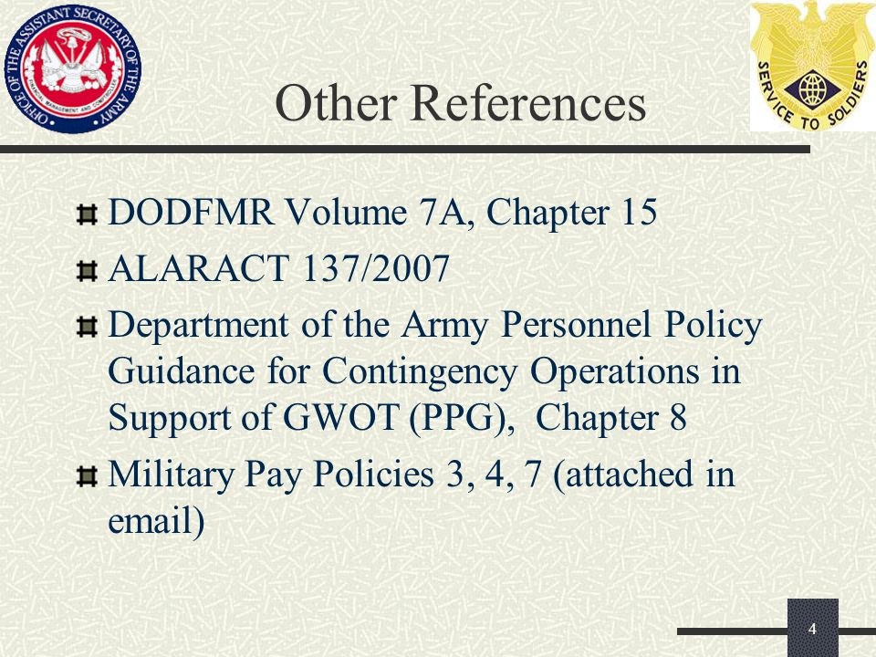 Other References DODFMR Volume 7A, Chapter 15 ALARACT 137/2007 Department of the Army Personnel Policy Guidance for Contingency Operations in Support of GWOT (PPG), Chapter 8 Military Pay Policies 3, 4, 7 (attached in email) 4