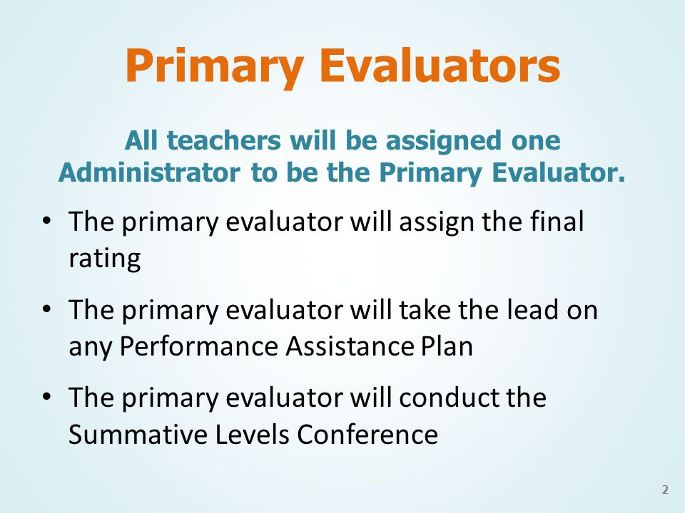 Primary Evaluators All teachers will be assigned one Administrator to be the Primary Evaluator.