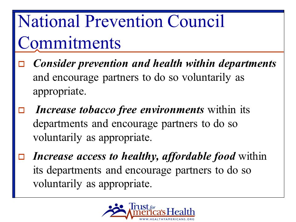 National Prevention Council Commitments  Consider prevention and health within departments and encourage partners to do so voluntarily as appropriate.