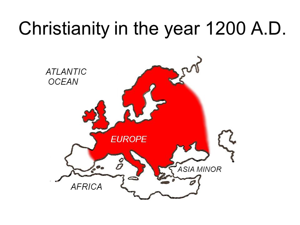 Christianity in the year 1200 A.D. ATLANTIC OCEAN EUROPE ASIA MINOR AFRICA