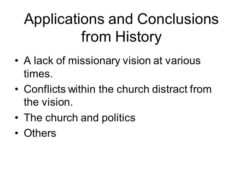 Applications and Conclusions from History A lack of missionary vision at various times.