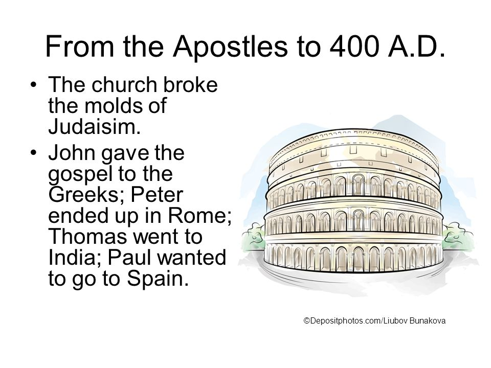 From the Apostles to 400 A.D. The church broke the molds of Judaisim.