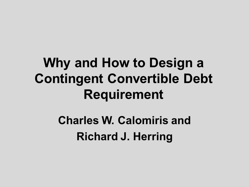 Why and How to Design a Contingent Convertible Debt Requirement Charles W.