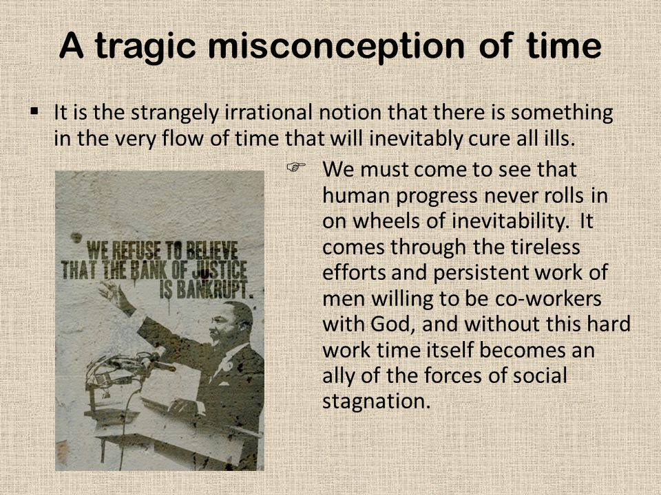 A tragic misconception of time  It is the strangely irrational notion that there is something in the very flow of time that will inevitably cure all ills.