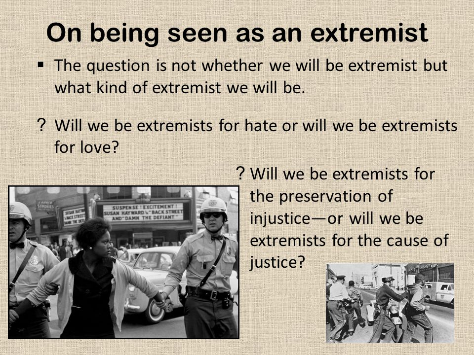 On being seen as an extremist  The question is not whether we will be extremist but what kind of extremist we will be.