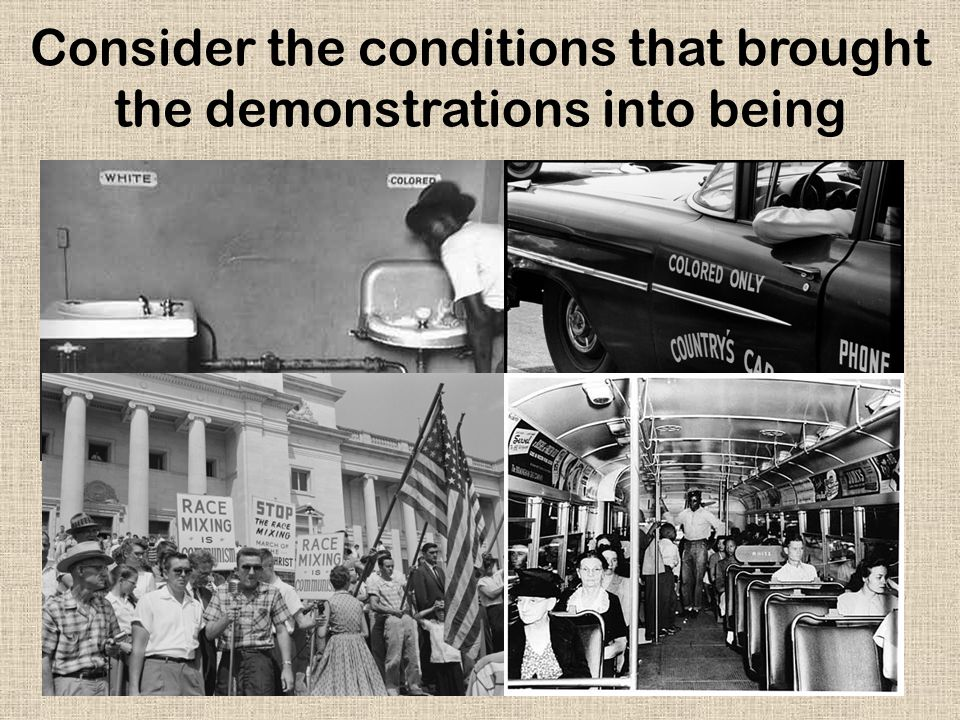 Consider the conditions that brought the demonstrations into being