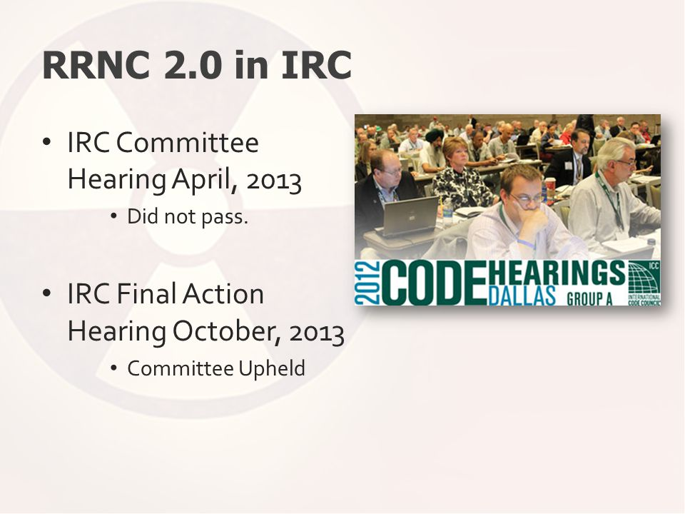 RRNC 2.0 in IRC IRC Committee Hearing April, 2013 Did not pass. IRC Final Action Hearing October, 2013 Committee Upheld
