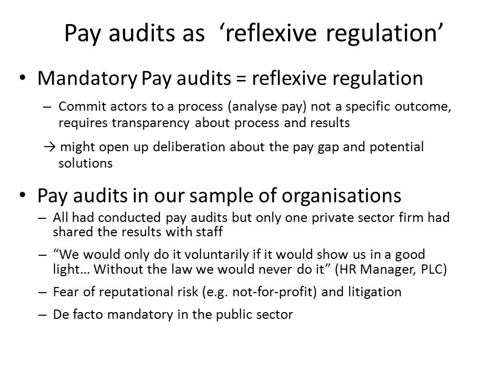 Mandatory vs Voluntary Pay Audits Mandatory pay audits more effective because of transparency & deliberation – Deliberation leads to deeper analysis, e.g.