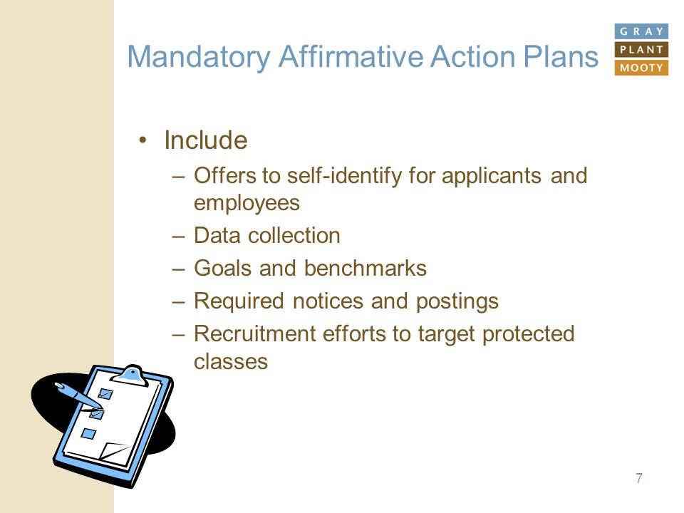Mandatory Affirmative Action Plans Include –Offers to self-identify for applicants and employees –Data collection –Goals and benchmarks –Required noti
