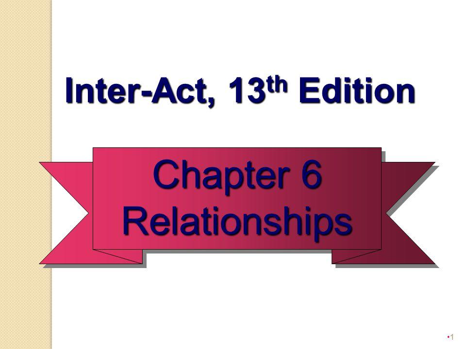 1 Inter-Act, 13 th Edition Inter-Act, 13 th Edition Chapter 6 Relationships Relationships
