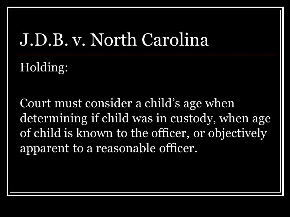 J.D.B. v. North Carolina Holding: Court must consider a child's age when determining if child was in custody, when age of child is known to the office