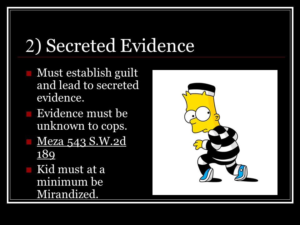 2 ) Secreted Evidence Must establish guilt and lead to secreted evidence.