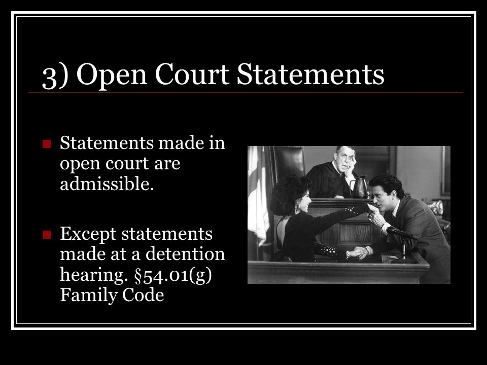 3) Open Court Statements Statements made in open court are admissible.