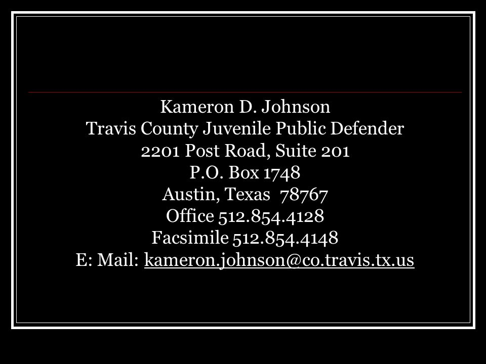 Kameron D. Johnson Travis County Juvenile Public Defender 2201 Post Road, Suite 201 P.O.