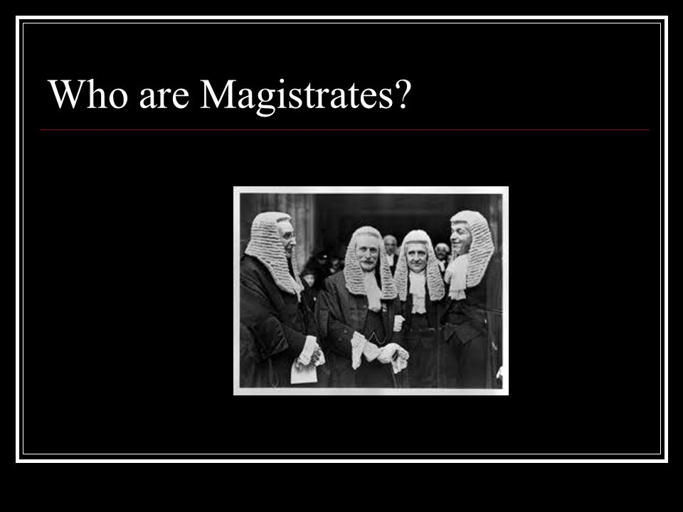 Who are Magistrates?