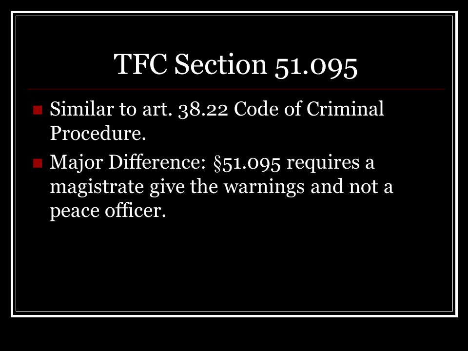 TFC Section 51.095 Similar to art. 38.22 Code of Criminal Procedure. Major Difference: §51.095 requires a magistrate give the warnings and not a peace