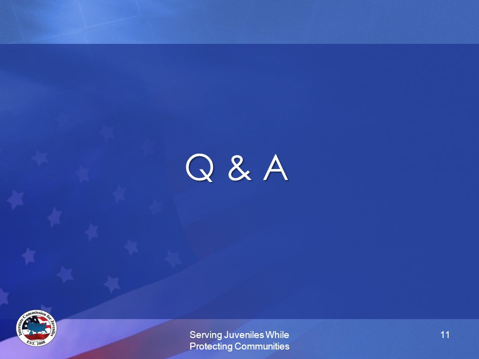 Q & A Serving Juveniles While Protecting Communities 11