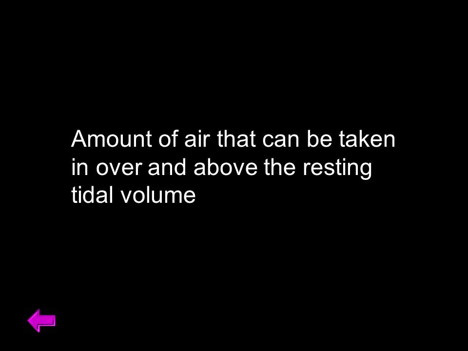 Amount of air that can be taken in over and above the resting tidal volume