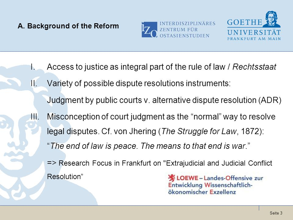 Seite 3 A. Background of the Reform I.Access to justice as integral part of the rule of law / Rechtsstaat II.Variety of possible dispute resolutions i