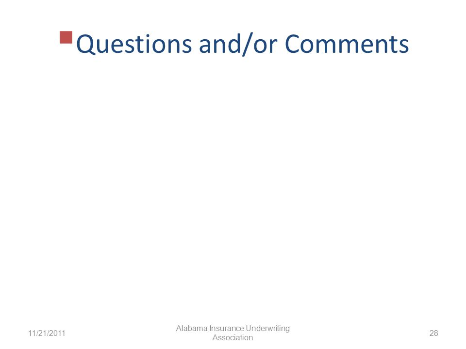  Questions and/or Comments 11/21/2011 Alabama Insurance Underwriting Association 28