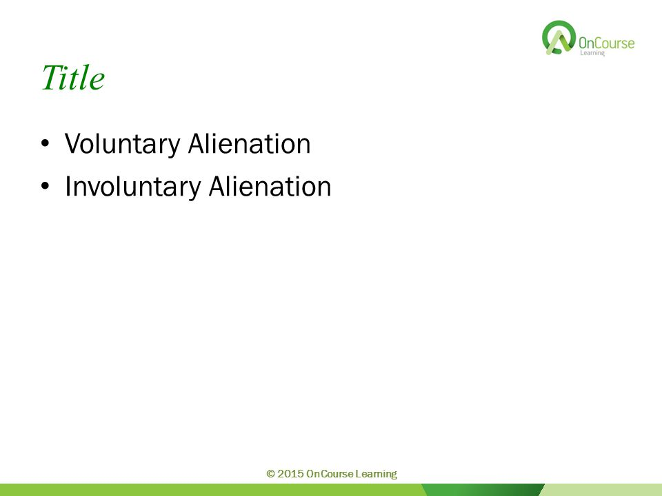Title Voluntary Alienation Involuntary Alienation © 2015 OnCourse Learning