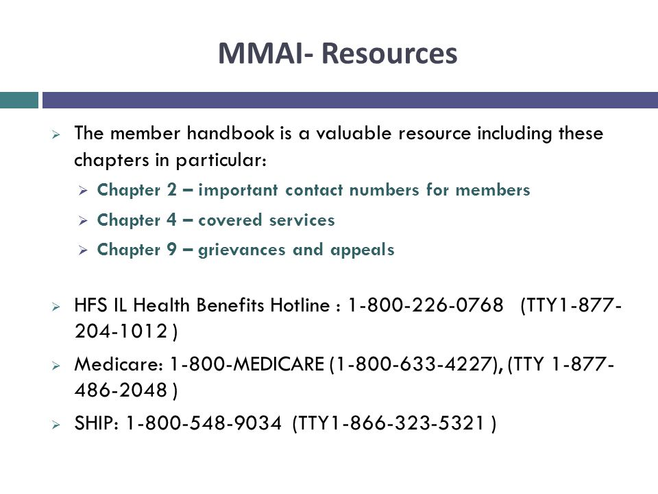 MMAI- Resources  The member handbook is a valuable resource including these chapters in particular:  Chapter 2 – important contact numbers for membe