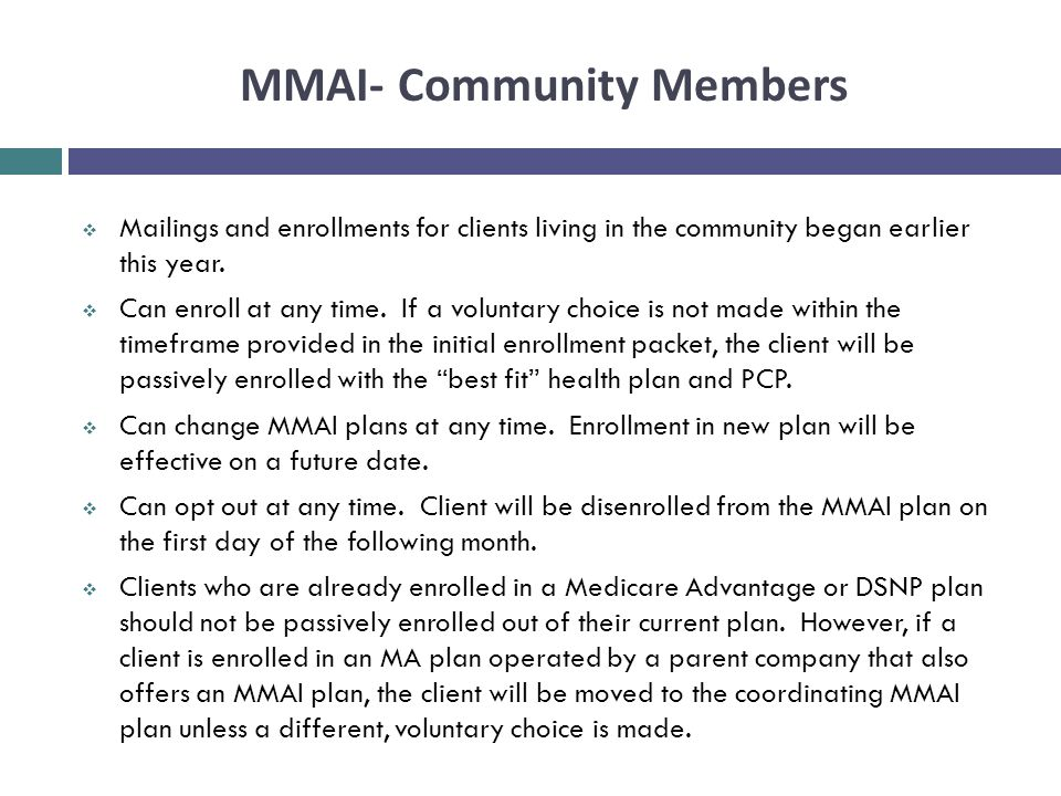 MMAI- Community Members  Mailings and enrollments for clients living in the community began earlier this year.  Can enroll at any time. If a volunta
