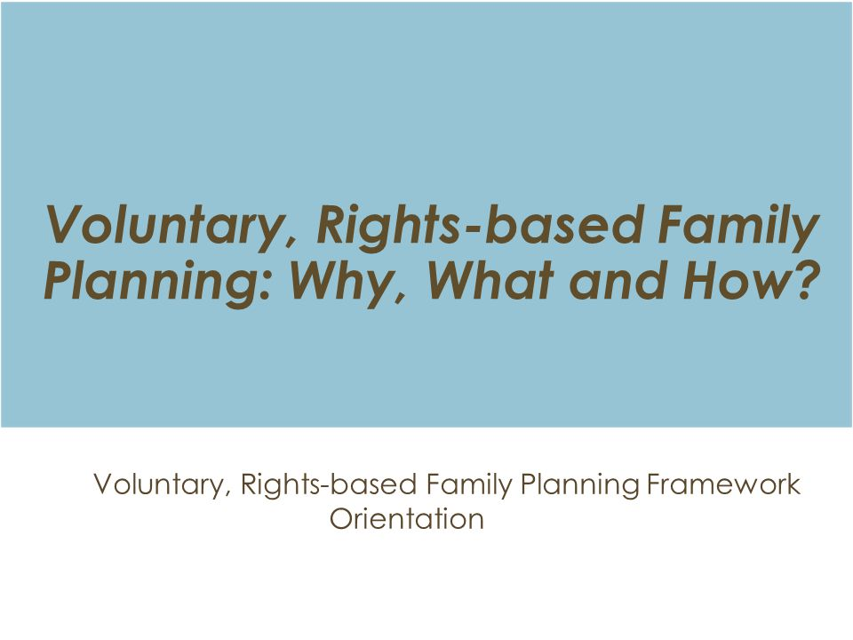 Voluntary, Rights-based Family Planning: Why, What and How.