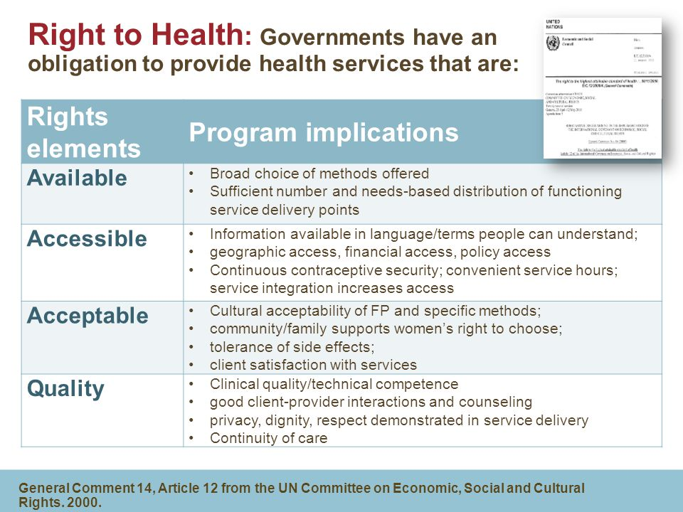 Right to Health : Governments have an obligation to provide health services that are: General Comment 14, Article 12 from the UN Committee on Economic, Social and Cultural Rights.