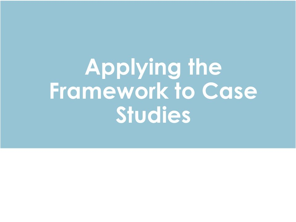 Applying the Framework to Case Studies