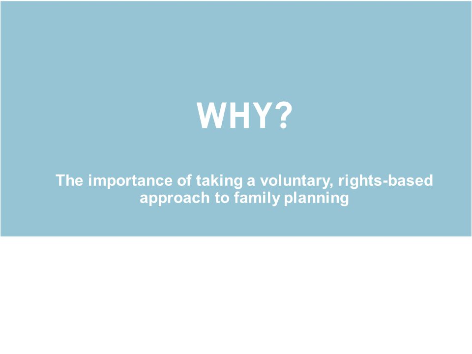 WHY? The importance of taking a voluntary, rights-based approach to family planning