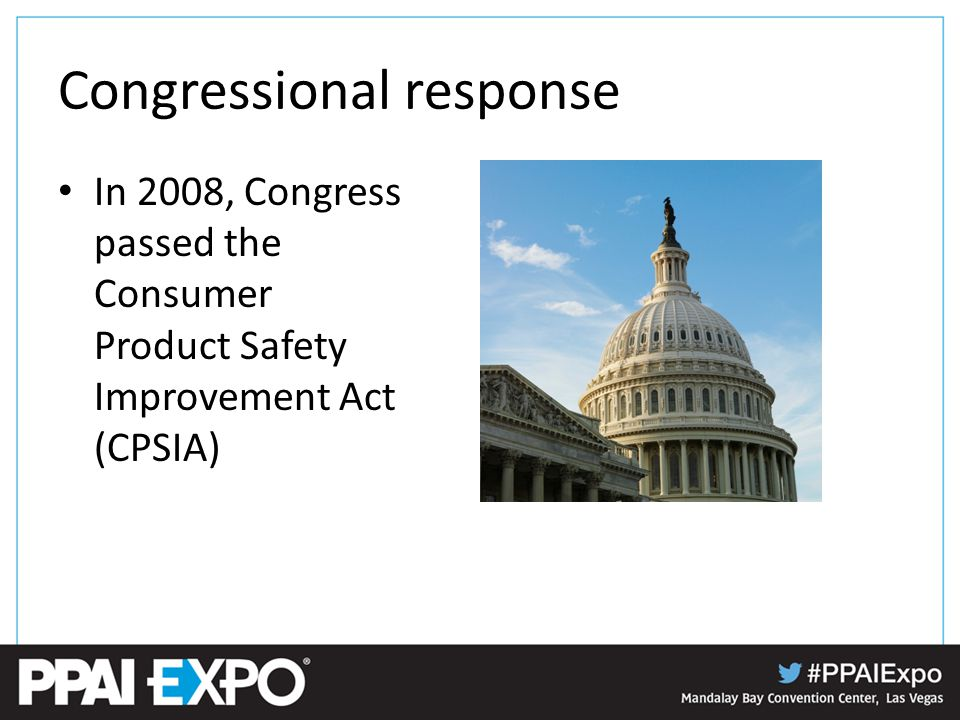 Congressional response In 2008, Congress passed the Consumer Product Safety Improvement Act (CPSIA)