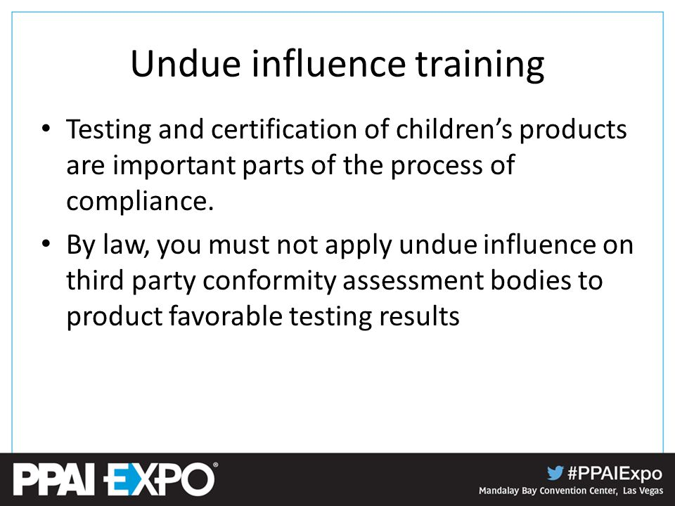 Undue influence training Testing and certification of children's products are important parts of the process of compliance.