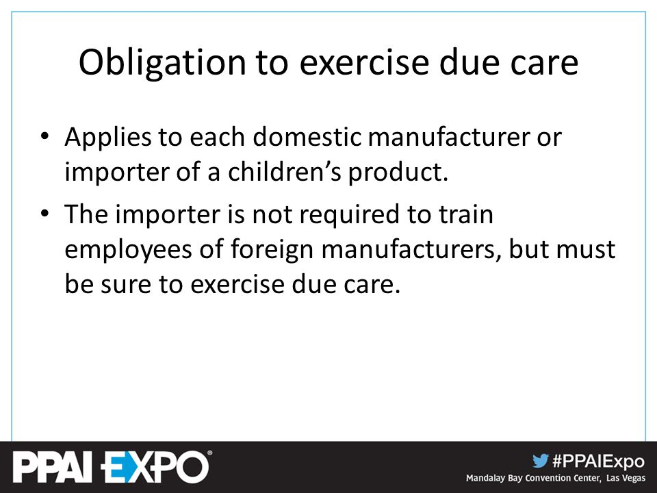 Obligation to exercise due care Applies to each domestic manufacturer or importer of a children's product.