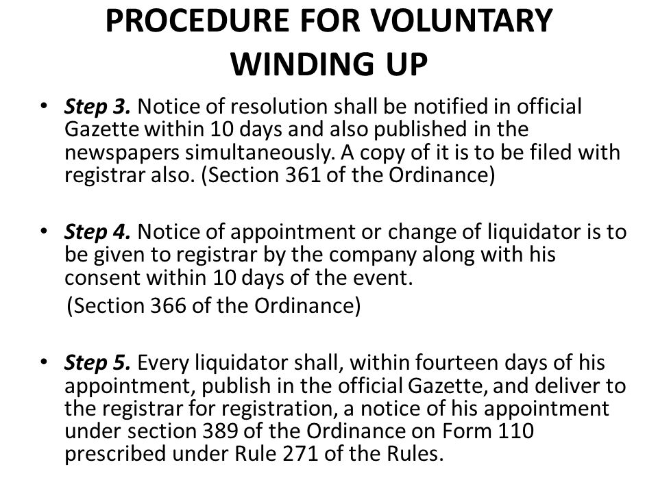 PROCEDURE FOR VOLUNTARY WINDING UP Step 3. Notice of resolution shall be notified in official Gazette within 10 days and also published in the newspap