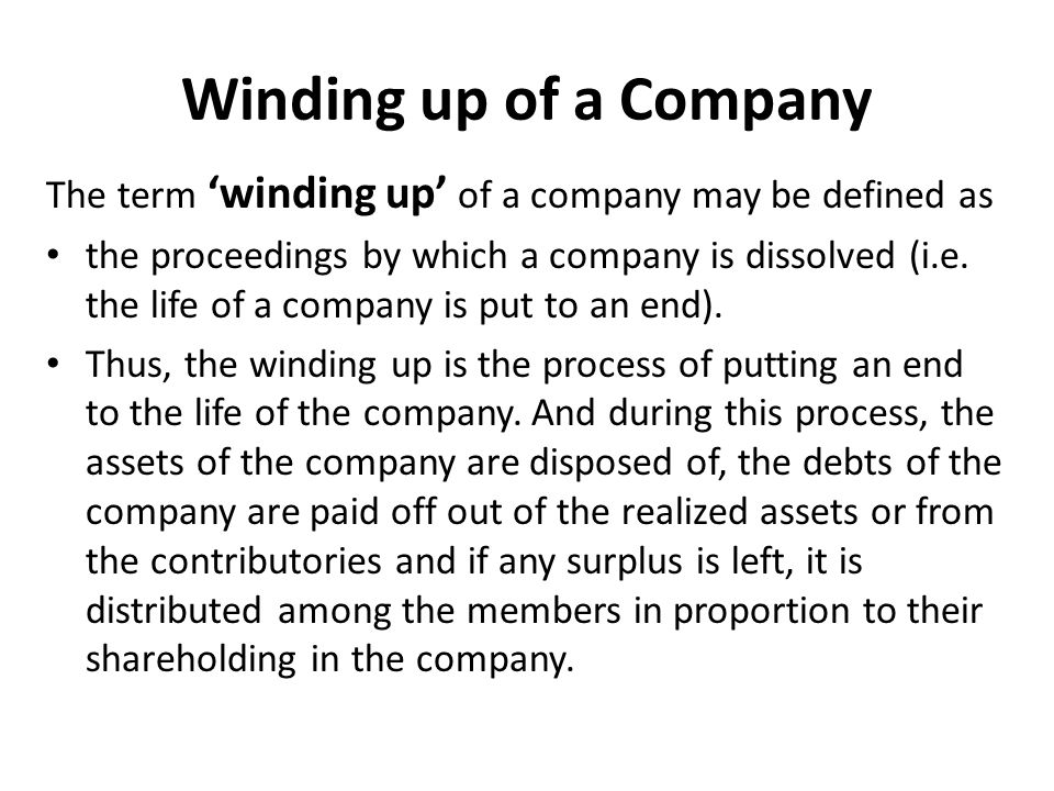 Winding up of a Company The winding up of the company is also called the 'liquidation' of the company.
