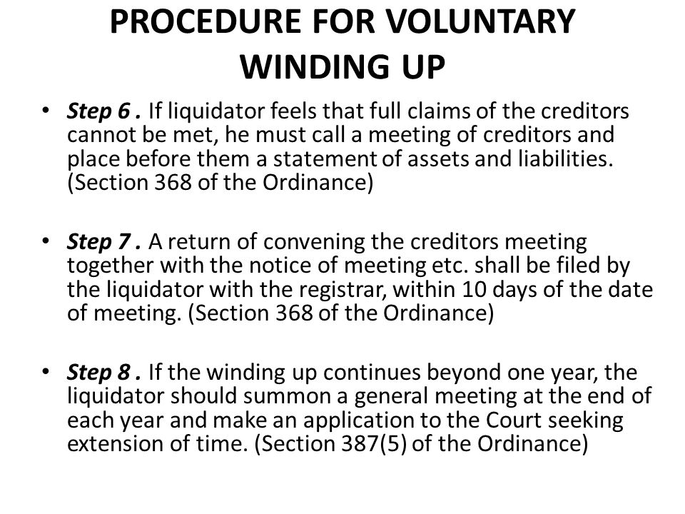 PROCEDURE FOR VOLUNTARY WINDING UP Step 6. If liquidator feels that full claims of the creditors cannot be met, he must call a meeting of creditors an