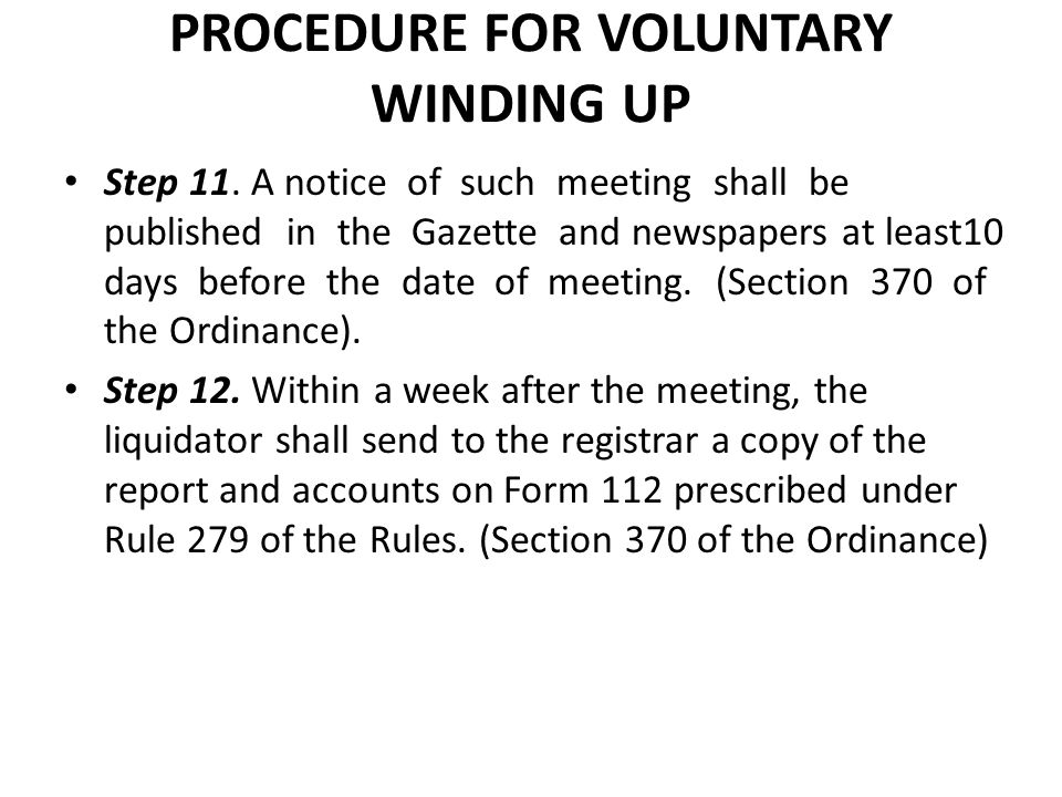 PROCEDURE FOR VOLUNTARY WINDING UP Step 11. A notice of such meeting shall be published in the Gazette and newspapers at least10 days before the date