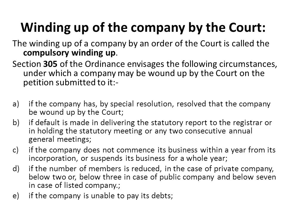 Winding up of the company by the Court: f) if the company is- i.conceived or brought forth for, or is or has been carrying on, unlawful or fraudulent activities; ii.carrying on business not authorized by the memorandum; iii.conducting its business in a manner oppressive to any of its members or persons concerned with the formation or promotion of the company or the minority shareholders; iv.run and managed by persons who fail to maintain proper and true accounts, or commit fraud, misfeasance or malfeasance in relation to the company; or v.managed by persons who refuse to act according to the requirements of the memorandum or articles or the provisions of this Ordinance or fail to carry out the directions or decisions of the Court or the registrar or the Commission given in the exercise of powers under this Ordinance;