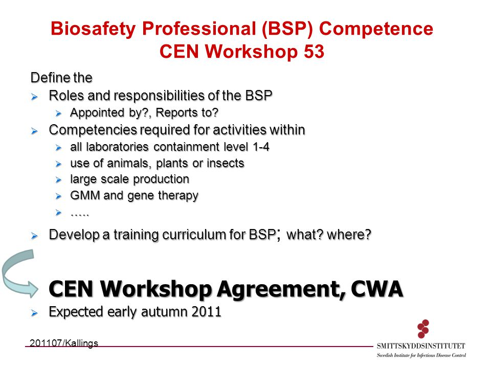 Biosafety Professional (BSP) Competence CEN Workshop 53 Define the  Roles and responsibilities of the BSP  Appointed by , Reports to.