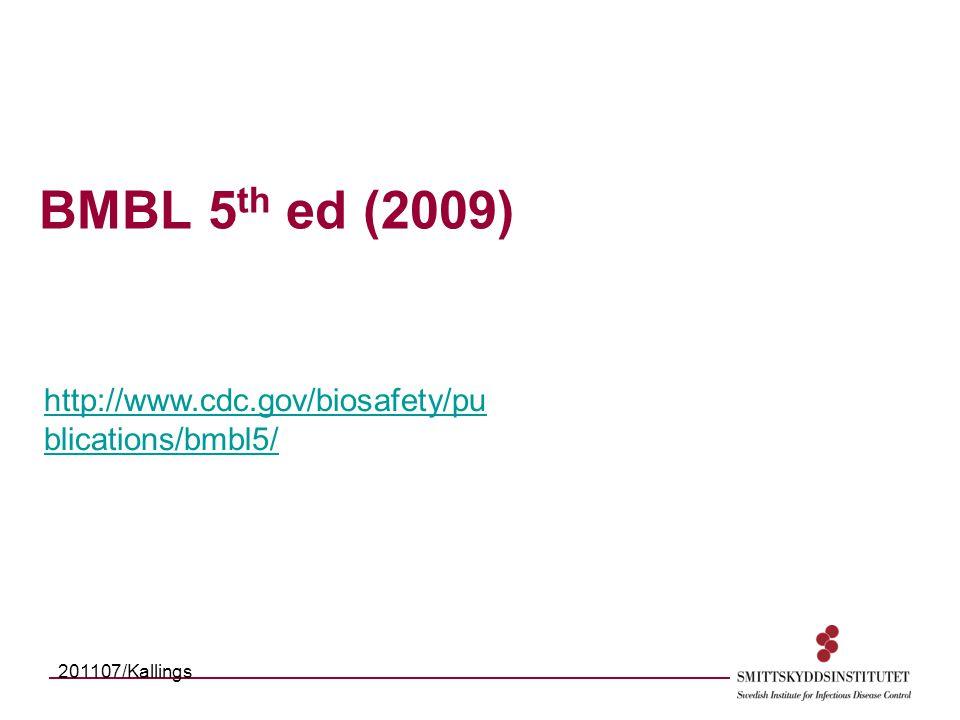 BMBL 5 th ed (2009) http://www.cdc.gov/biosafety/pu blications/bmbl5/ 201107/Kallings