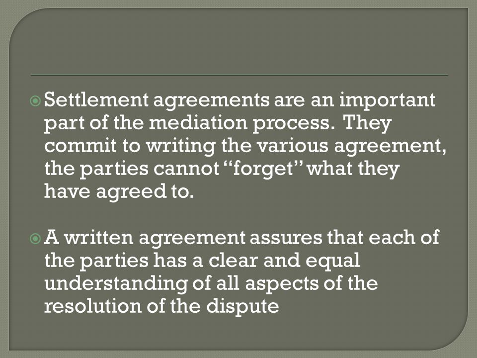  Settlement agreements are an important part of the mediation process.