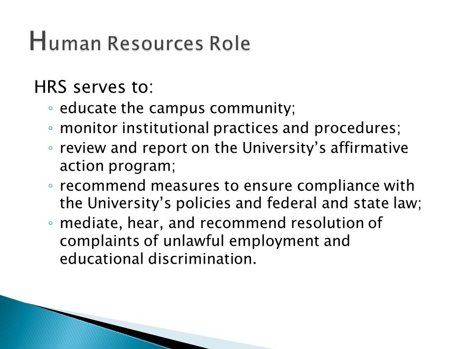 HRS serves to: ◦ educate the campus community; ◦ monitor institutional practices and procedures; ◦ review and report on the University's affirmative a