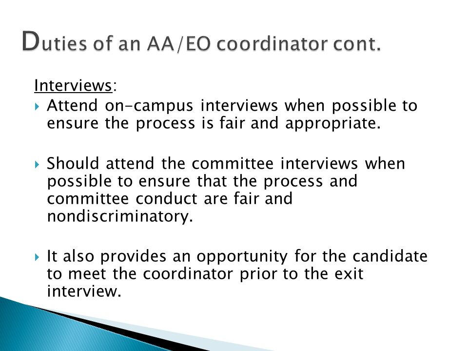 Interviews:  Attend on-campus interviews when possible to ensure the process is fair and appropriate.  Should attend the committee interviews when p