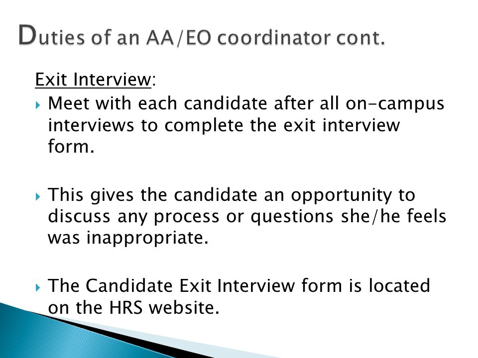 Exit Interview:  Meet with each candidate after all on-campus interviews to complete the exit interview form.  This gives the candidate an opportuni