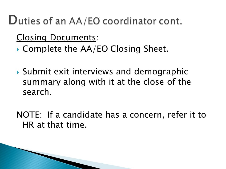 Closing Documents:  Complete the AA/EO Closing Sheet.  Submit exit interviews and demographic summary along with it at the close of the search. NOTE