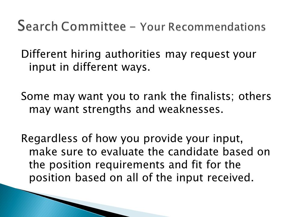 Different hiring authorities may request your input in different ways. Some may want you to rank the finalists; others may want strengths and weakness