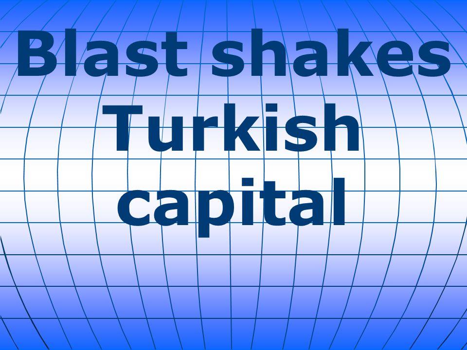Blast shakes Turkish capital